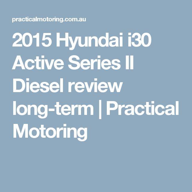 2015 Hyundai i30 Active Series II Diesel review long-term | Practical Motoring