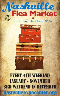 Nashville Flea Market: Every 4th weekend January-November and the 3rd weekend in December
