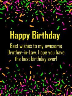 Cheerful Happy Birthday Cardb for Brother-in-Law: With a black background, colorful confetti, and bright yellow lettering, this happy birthday brother-in-law card really stands out from the crowd! This bright and festive happy birthday card is perfect for any brother-n-law. Choose this cheerful birthday card to let your brother-in-law know that you think he's awesome and you're glad he's a part of the family, and wish him a great day.