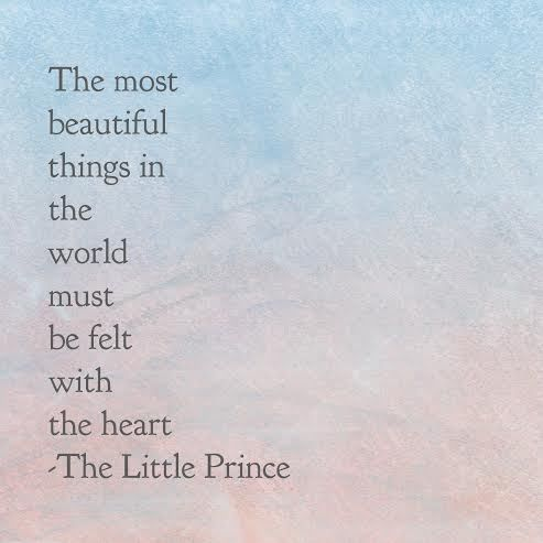 Beautiful things felt with the heart. The Little Prince Quote
