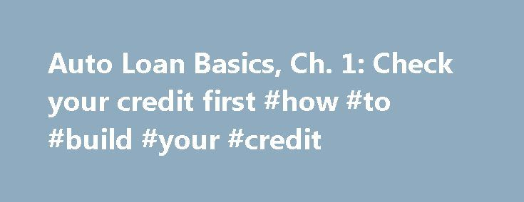 Auto Loan Basics, Ch. 1: Check your credit first #how #to #build #your #credit http://credits.remmont.com/auto-loan-basics-ch-1-check-your-credit-first-how-to-build-your-credit/  #how to check credit report # Get your credit report There are three national credit reporting agencies, Equifax, Experian and TransUnion. You will need to get your report from all three agencies. You can get them by paying a nominal…  Read moreThe post Auto Loan Basics, Ch. 1: Check your credit first #how #to…