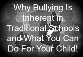http://www.christinapeakhealth.com/blog/why-bullying-is-inherent-in-traditional-schooling-what-you-can-do-for-your-child