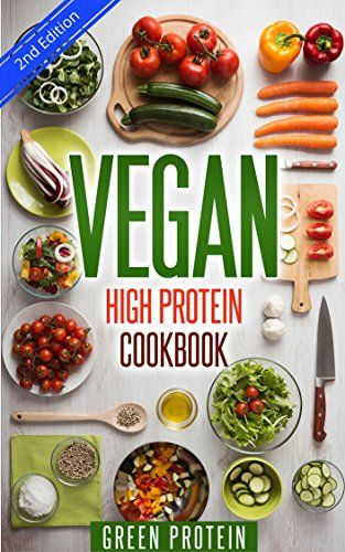 Vegan: High Protein Cookbook: 50 Delicious High Protein Vegan Recipes (Dairy Free, Gluten Free, Low Cholesterol, Vegan Diet, Vegan for Weight loss, vegetarian, vegan bodybuilding, Cast Iron, Healthy) by Green Protein