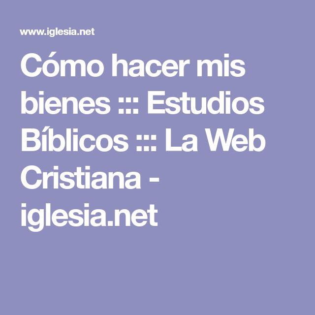 Cómo hacer mis bienes ::: Estudios Bíblicos ::: La Web Cristiana - iglesia.net