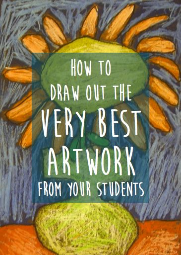 How to Draw Out the Very Best Artwork from Your Students  PROMOTED BY Art Ed Central