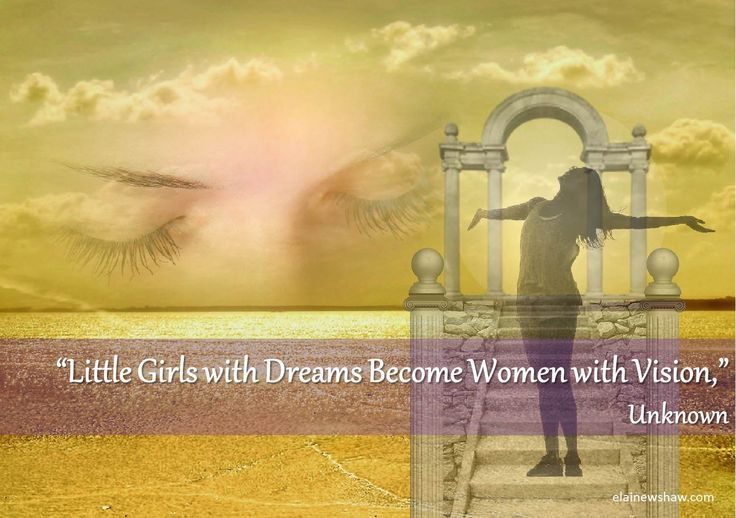 """Little girls with dreams become women with vision,"" Unknown Image Quote elainewshaw.com"