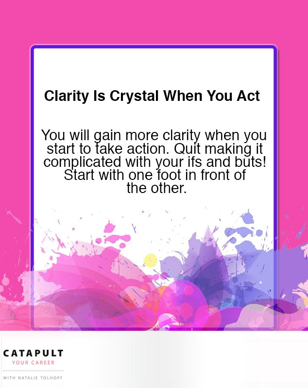 Clarity is crystal when you act