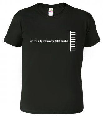 Tričko pro zahradníka - Už mi z tý zahrady fakt hrabe (bílý potisk)