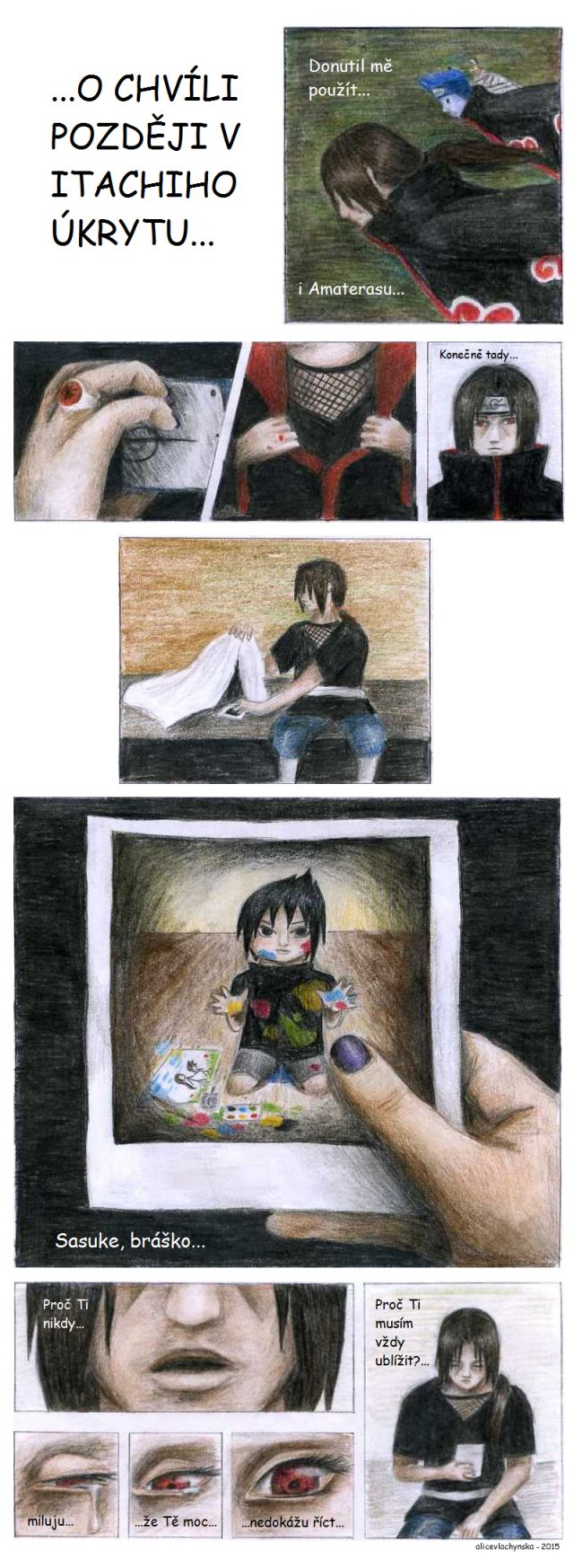 Comics about Itachi - read from right to left!  Translation:  ...He made me to use... Amaterasu... (1)  ...Few minutes later in Itachi's hideout... (2)  ...Finally I'm here... (3)  ... (4,5,6)  ...Sasuke, brother... (7)  ...why I must always hurt you?... (8)  ...Why I can't tell you, that I love you so much... (9,10,11,12)     :'(       (drawed by me)