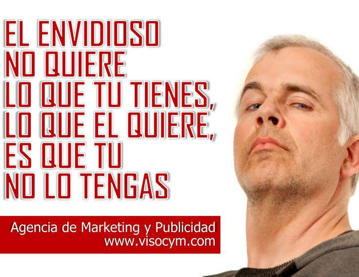 El envidioso no quiere lo que tu tienes, lo que el quiere es que tu no lo tengas www.visocym.com