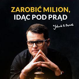 Audiobook Zarobić milion, idąc pod prąd  - autor Jakub B. Bączek   - czyta Tomasz Kućma