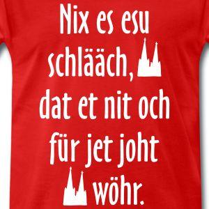 """Köln T-Shirts, Tops, Hoodies und Geschenkideen mit dem Kölschen Spruch """"Nix es esu schlääch, dat et nit och für jet joht wör"""" für Kölnerinnen und Kölner."""