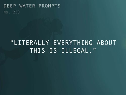"""""""Literally everything about this is illegal.""""    Sending your characters on legal endeavors just isn't as exciting for some reason. Where will this #writingprompt take you?    www.writersrelief.com"""