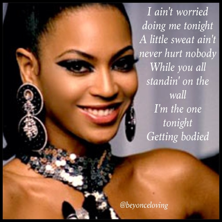Beyonce song lyrics...that's one of my faves!!