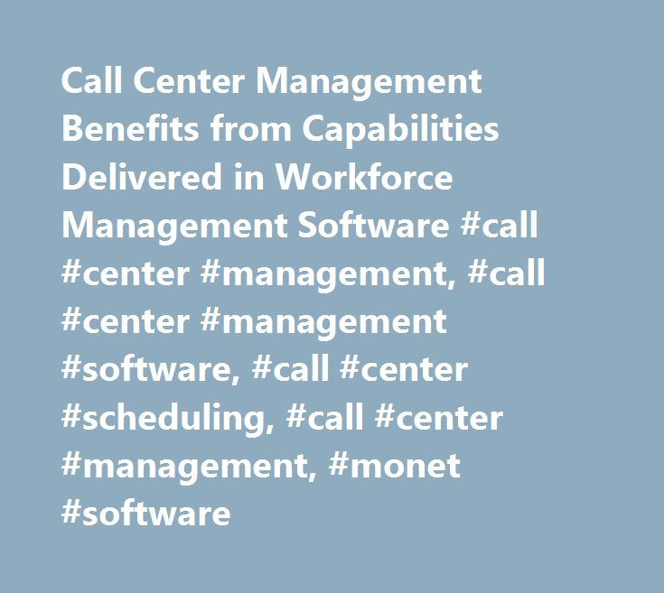 Call Center Management Benefits from Capabilities Delivered in Workforce Management Software #call #center #management, #call #center #management #software, #call #center #scheduling, #call #center #management, #monet #software http://cleveland.remmont.com/call-center-management-benefits-from-capabilities-delivered-in-workforce-management-software-call-center-management-call-center-management-software-call-center-scheduling-call-center-m/  # Call Center Management Featured Article Call…