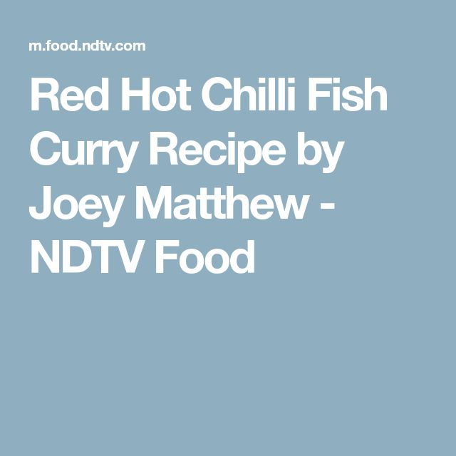 Red Hot Chilli Fish Curry Recipe by Joey Matthew - NDTV Food
