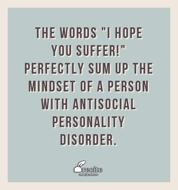 "The words ""I hope you suffer!"" perfectly sum up the mindset of a person with antisocial personality disorder. - Quote From Recite.com #RECITE #QUOTE"