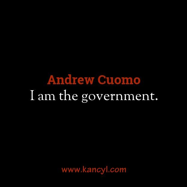 """I am the government."", Andrew Cuomo"