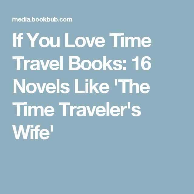 If You Love Time Travel Books: 16 Novels Like 'The Time Traveler's Wife'