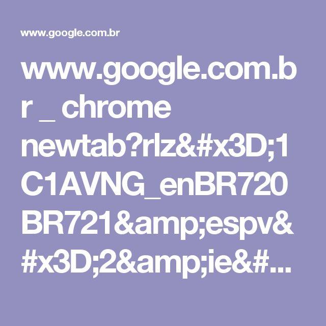 www.google.com.br _ chrome newtab?rlz=1C1AVNG_enBR720BR721&espv=2&ie=UTF-8