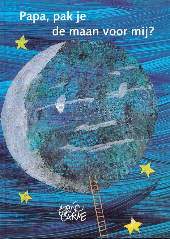 Papa, pak je de maan voor mij? - Eric Carle