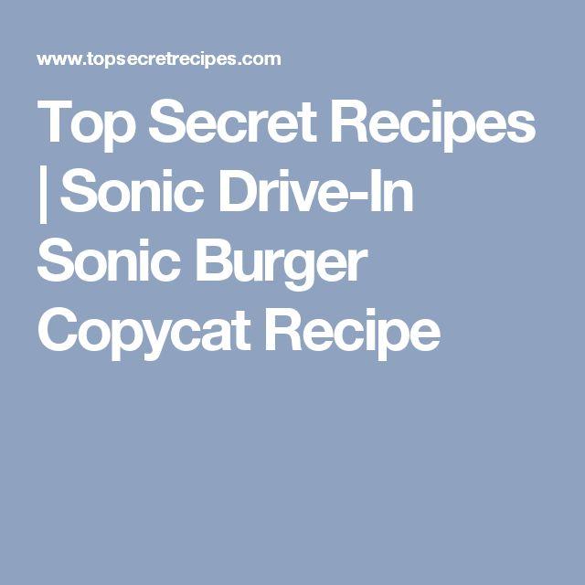 Top Secret Recipes   Sonic Drive-In Sonic Burger Copycat Recipe