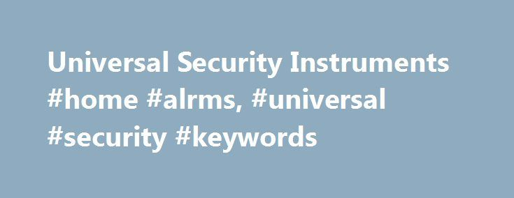 Universal Security Instruments #home #alrms, #universal #security #keywords http://gambia.remmont.com/universal-security-instruments-home-alrms-universal-security-keywords/  # Protect Your Family with patented Universal Smoke Sensing and Smart Alarm ® Technology Our patented Universal Smoke Sensing Technology is based on years of research into fast and accurate detection of threats from fast flaming and slow smoldering fires. These smoke alarms can distinguish between cooking smoke and real…