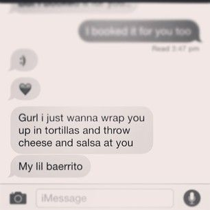 When it comes to aphrodisiacs, oysters ain't got nothin' on burritos.   19 Super Romantic Morning Texts Everyone Wants To Wake Up To
