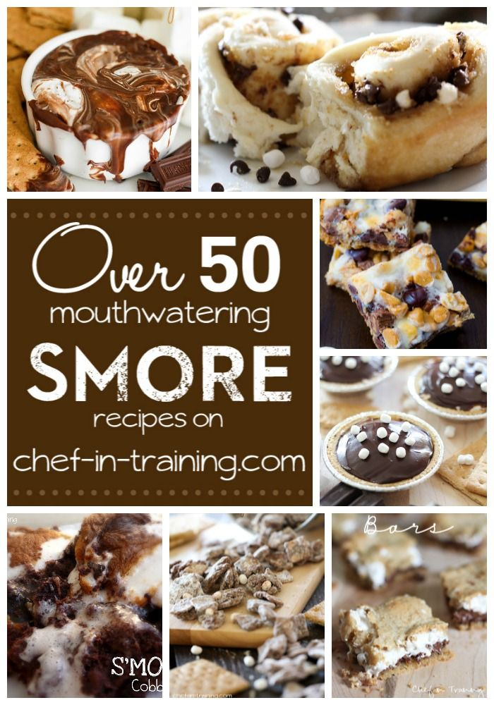 OVER 50 mouthwatering SMORE recipes on chef-in-training.com ...SAVE. THIS. LIST!  Everything looks amazing!