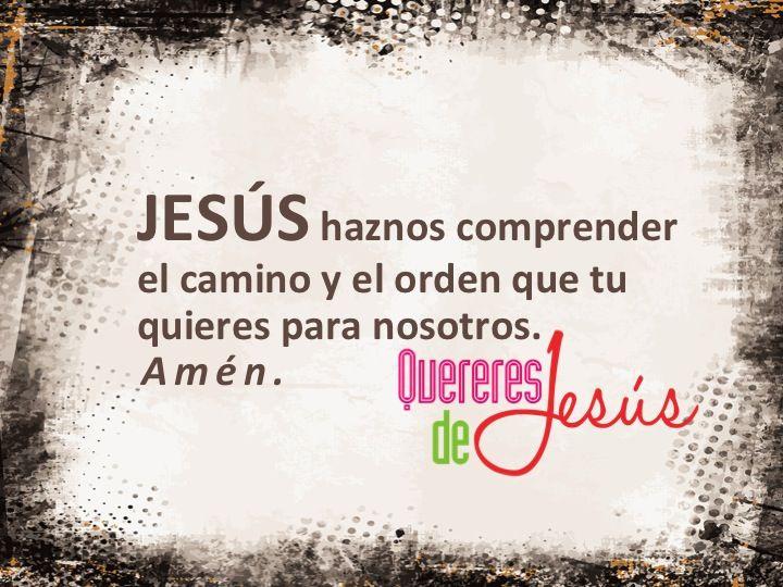 JESÚS haznos comprender  el camino y el orden que tu  quieres para nosotros. Amén #QuereresdeJesús