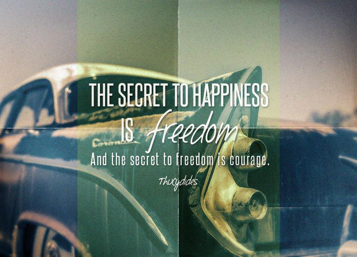 Quote of the Week: The Secret To Happiness Is Freedom… And The Secret To Freedom Is Courage. #quotes #freedomquotes
