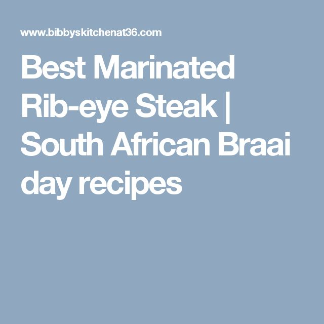 Best Marinated Rib-eye Steak | South African Braai day recipes