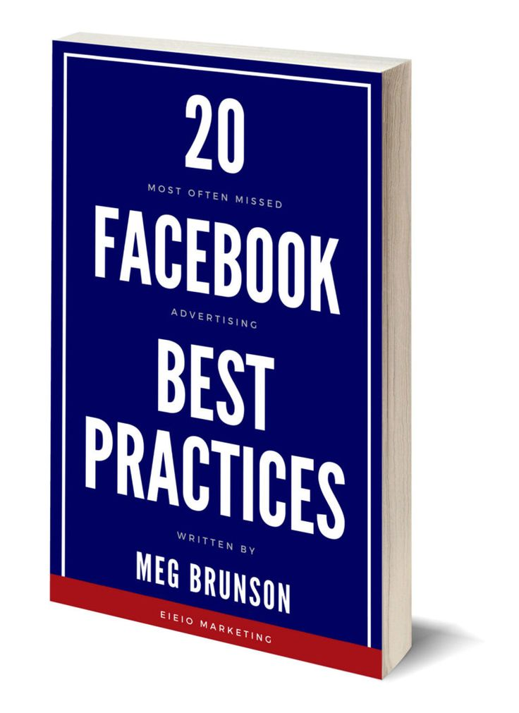 Top 20 Most Often Missed Facebook Advertising Best Practices - EIEIOMarketing.com