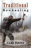 Traditional Bowhunting by Clay Hayes