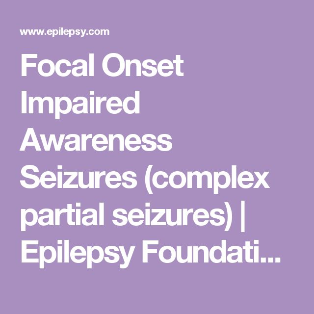 Focal Onset Impaired Awareness Seizures (complex partial seizures) | Epilepsy Foundation