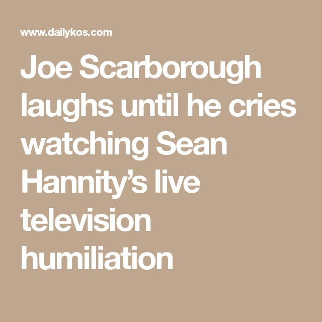 Joe Scarborough laughs until he cries watching Sean Hannity's live television humiliation