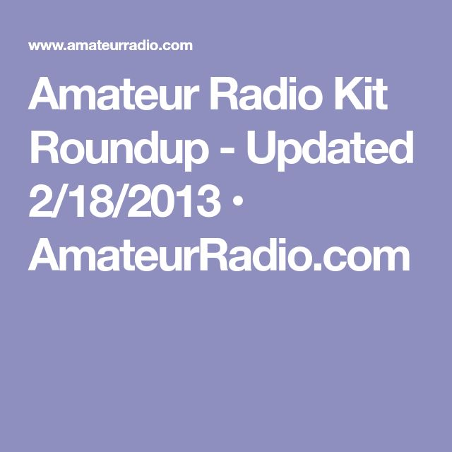 Amateur Radio Kit Roundup - Updated 2/18/2013 • AmateurRadio.com