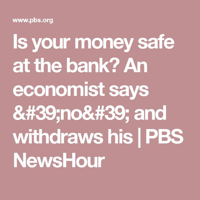 Is your money safe at the bank? An economist says 'no' and withdraws his | PBS NewsHour