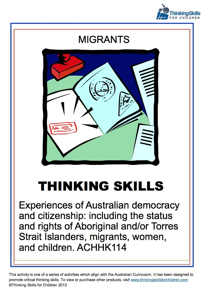 Experiences of Democracy & Citizenship - Migrants - Yr6 – History > Experiences of Australian democracy and citizenship: including the status and rights of Aboriginal and/or Torres Strait Islanders, migrants, women and children. 16 pages of thinking activities and guidance notes aligned to the Australian National Curriculum content descriptor ACHHK114, this booklet focuses on migrants.