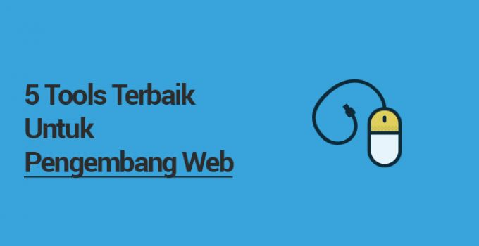 5 Tools Terbaik Untuk Pengembang Web