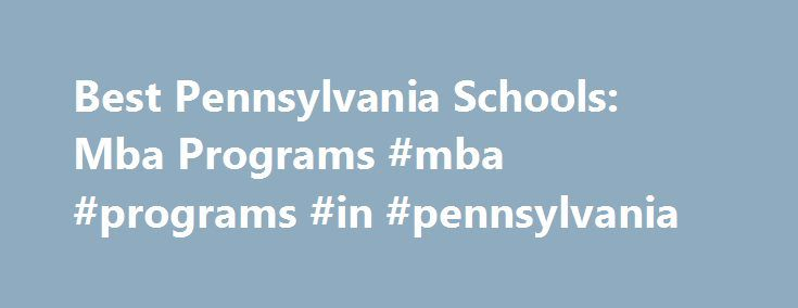 Best Pennsylvania Schools: Mba Programs #mba #programs #in #pennsylvania http://new-zealand.remmont.com/best-pennsylvania-schools-mba-programs-mba-programs-in-pennsylvania/  # BestEdSites.com Mba Schools in Pennsylvania 146 Mba Schools in Pennsylvania sort by Alphabetical Overall Rating Design Grade Content Grade Usability Grade User Rating Alphabetical high to low Pennsylvania Mba Schools in Pennsylvania Site Evaluation There are a total of 147 mba schools in Pennsylvania state. With 45,185…