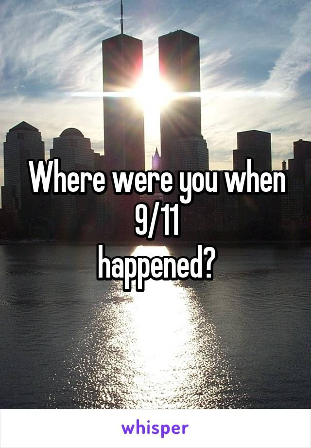 Where were you when 9/11 happened? | Whisper Questions ...
