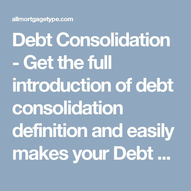 Debt Consolidation - Get the full introduction of debt consolidation definition and easily makes your Debt Management Plans. Learn the pros and cons of Debt Consolidation Loan. read more: http://allmortgagetype.com/debt-consolidation.html