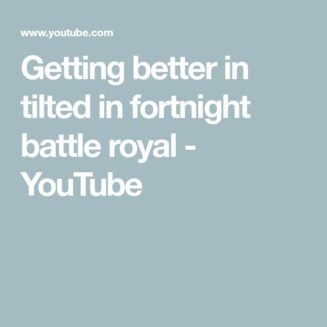 Getting better in tilted in fortnight battle royal - YouTube