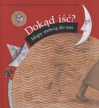 Najtaniej DOKĄD IŚĆ ? MAPY MÓWIĄ DO NAS Kim Heekyoung dostepne Księgarnia emulus.pl WIELKA Wyprzedaż Książki Gry Puzzle Zabawki