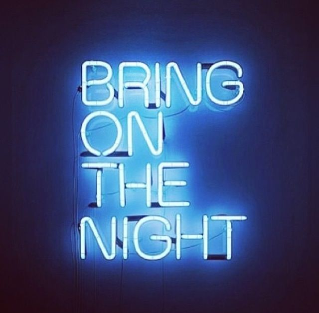 Bring on the night...