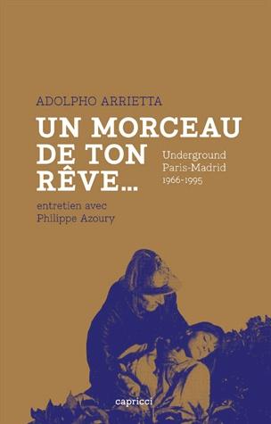 Un morceau de ton rêve. Underground, Paris-Madrid 1966-1995 [BUDL - salle de lettres - 791.6 ARRI]