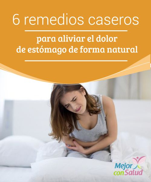 6 remedios caseros para aliviar el dolor de estómago de forma natural  El dolor de estómago es un síntoma que aparece como consecuencia de diferentes enfermedades o sensibilidad ante ciertos estímulos.