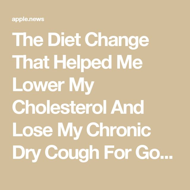 The Diet Change That Helped Me Lower My Cholesterol And Lose My Chronic Dry Cough For Good