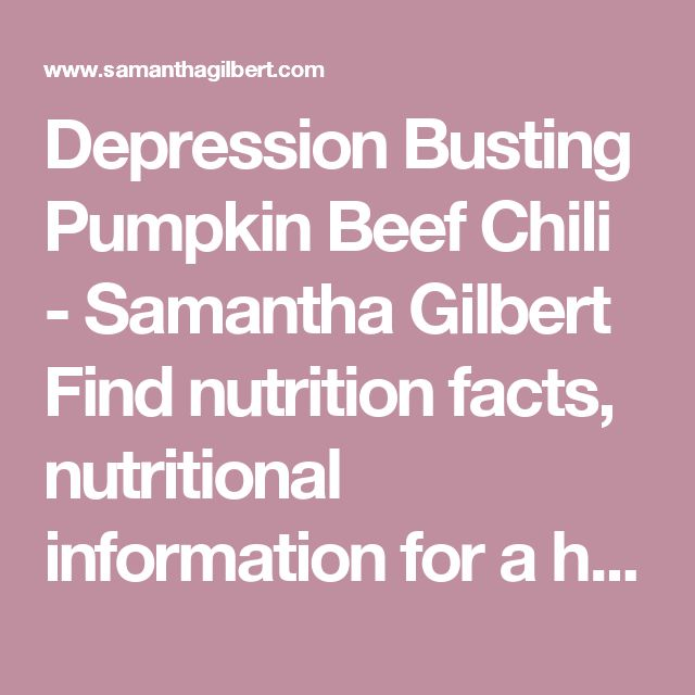 Depression Busting Pumpkin Beef Chili - Samantha Gilbert Find nutrition facts, nutritional information for a healthy body.